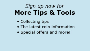 For more coin collecting tips and tools, sign up for Littleton Coin emails! Get collecting tips, the latest coin information and special offers!